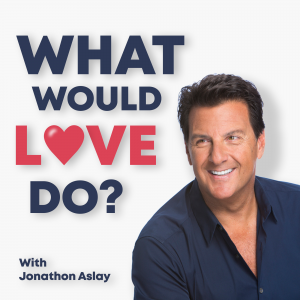 What Would Love Do podcast with Jonathon Aslay